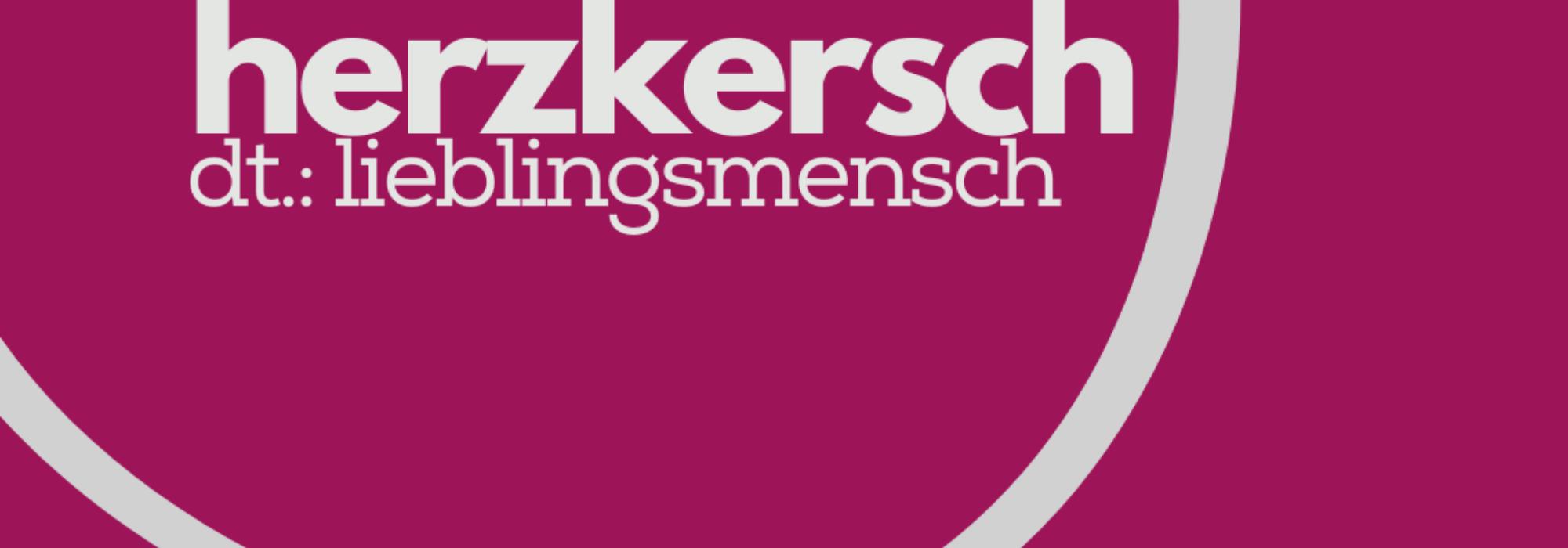 """Kopie von Ohne Titel - """"Herzkersch""""... zu (hoch-)deutsch: Lieblingsmensch."""